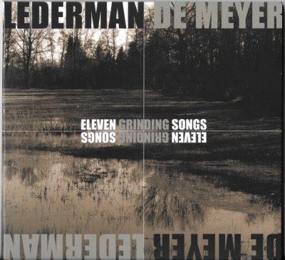 Lederman/De Meyer - Eleven Grinding Songs